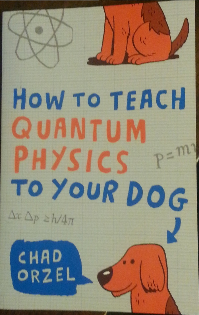 How to teach Quantum Physics to your dog – Chad Orzel